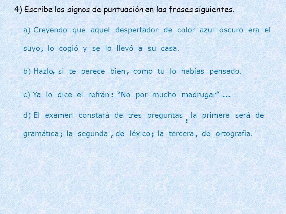 4) Escribe los signos de puntuación en las frases siguientes.
