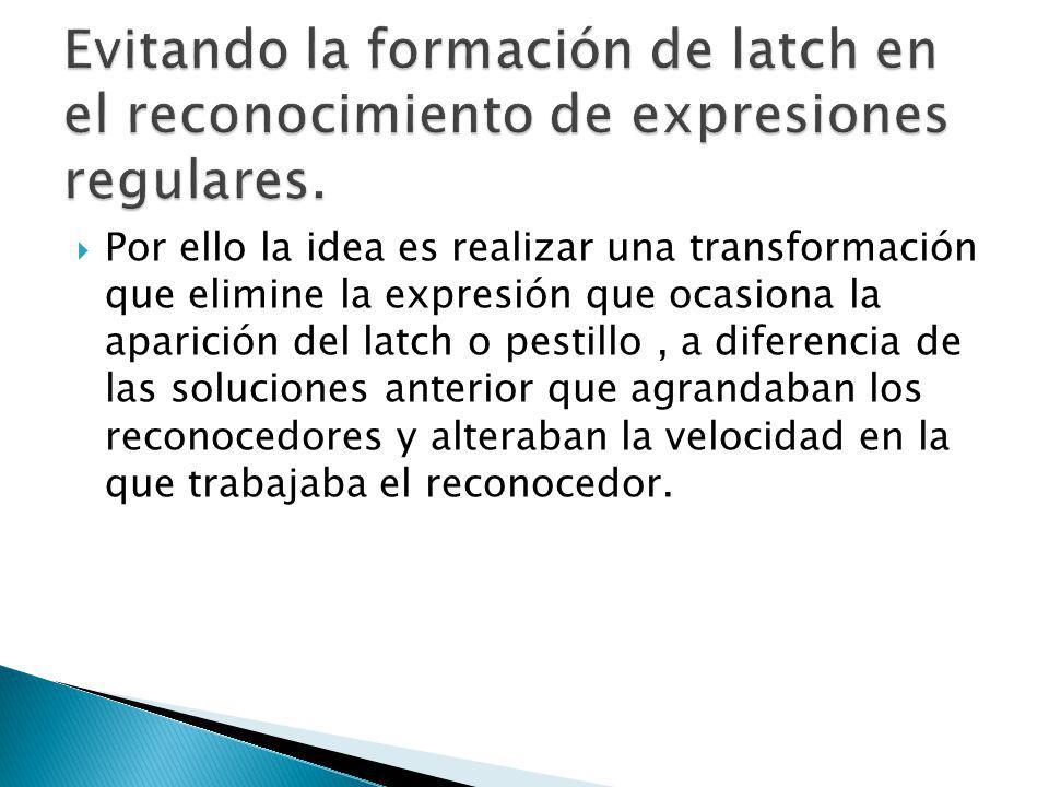 Evitando la formación de latch en el reconocimiento de expresiones regulares.