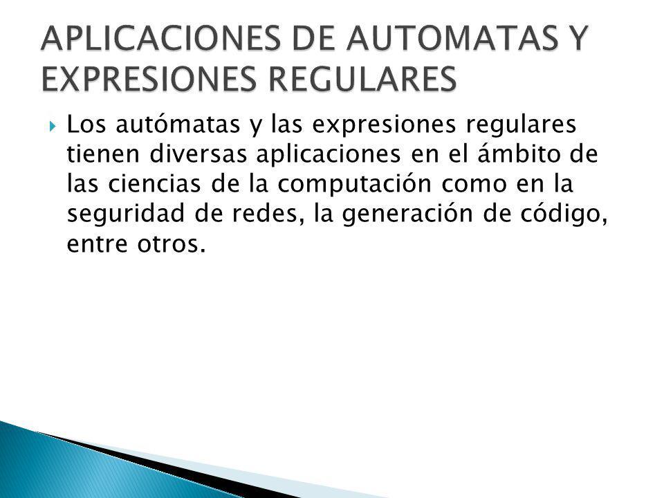 APLICACIONES DE AUTOMATAS Y EXPRESIONES REGULARES