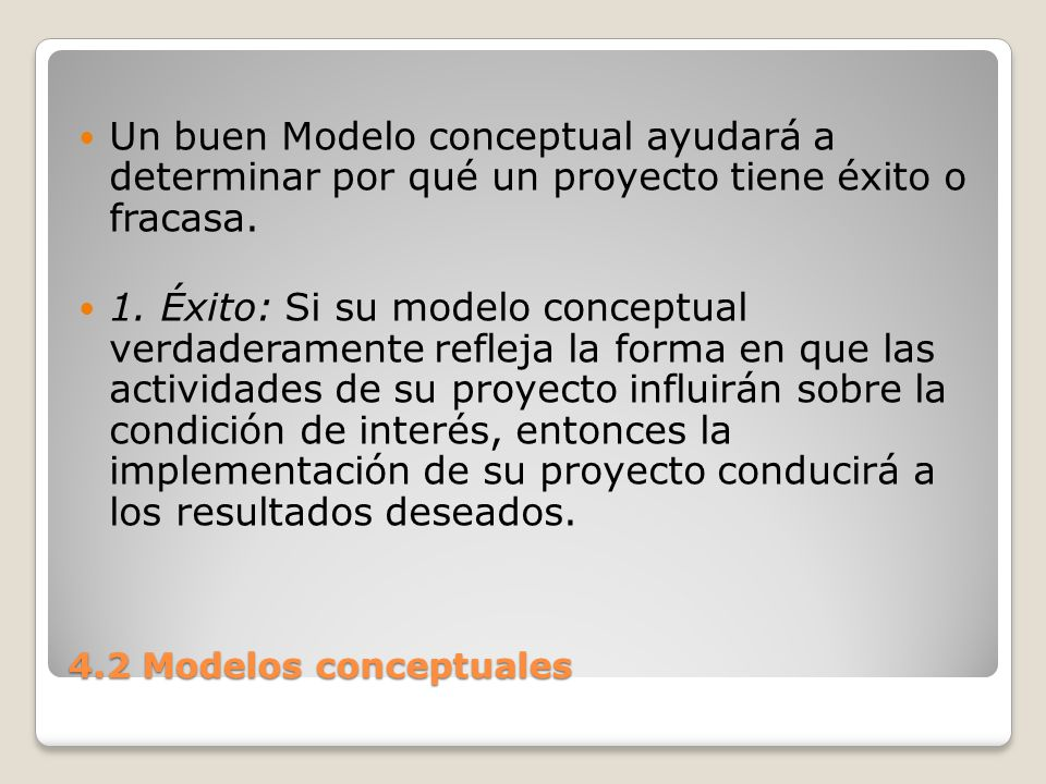 Un buen Modelo conceptual ayudará a determinar por qué un proyecto tiene éxito o fracasa.