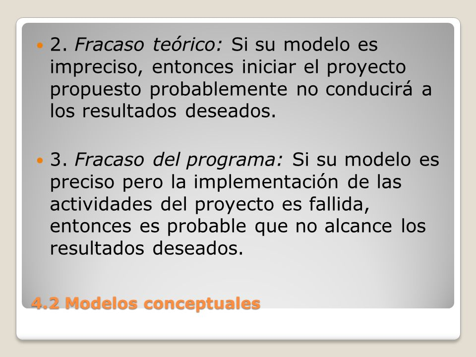 2. Fracaso teórico: Si su modelo es impreciso, entonces iniciar el proyecto propuesto probablemente no conducirá a los resultados deseados.