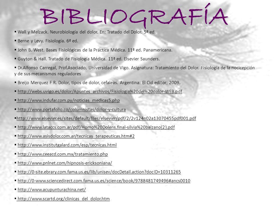 BIBLIOGRAFÍA Wall y Melzack. Neurobiología del dolor. En: Tratado del Dolor. 5ª ed. Berne y Levy. Fisiología. 6ª ed.