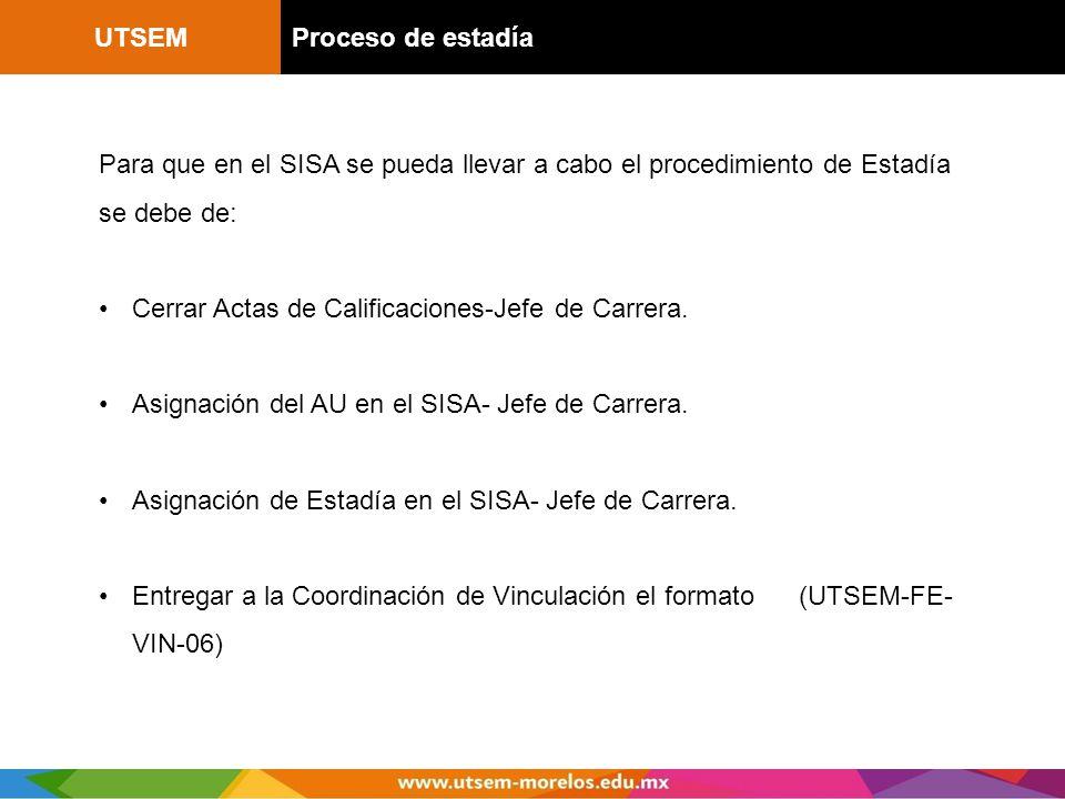 UTSEM Proceso de estadía. Para que en el SISA se pueda llevar a cabo el procedimiento de Estadía se debe de: