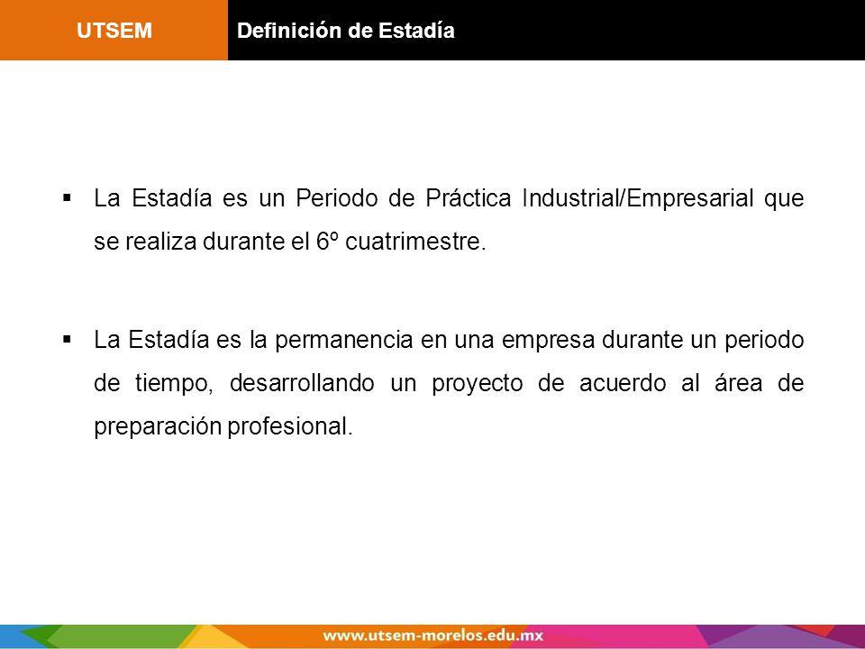 UTSEM Definición de Estadía. La Estadía es un Periodo de Práctica Industrial/Empresarial que se realiza durante el 6º cuatrimestre.