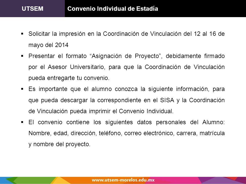 UTSEM Convenio Individual de Estadía. Solicitar la impresión en la Coordinación de Vinculación del 12 al 16 de mayo del 2014.
