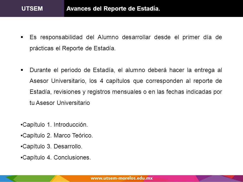 UTSEM Avances del Reporte de Estadía. Es responsabilidad del Alumno desarrollar desde el primer día de prácticas el Reporte de Estadía.