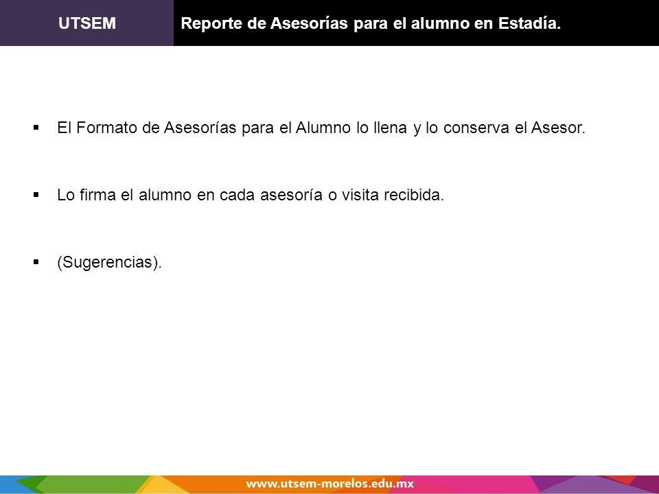UTSEM Reporte de Asesorías para el alumno en Estadía. El Formato de Asesorías para el Alumno lo llena y lo conserva el Asesor.