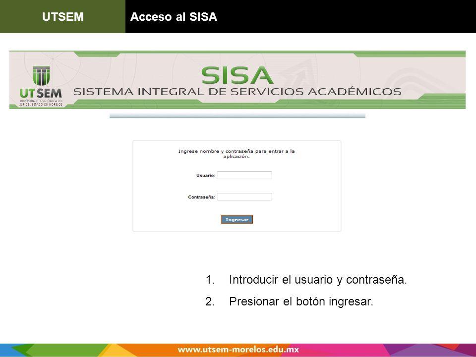 UTSEM Acceso al SISA Introducir el usuario y contraseña. Presionar el botón ingresar.
