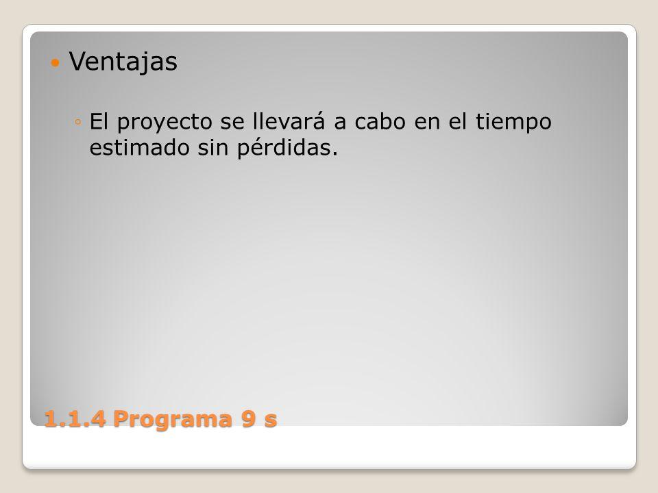 Ventajas El proyecto se llevará a cabo en el tiempo estimado sin pérdidas. 1.1.4 Programa 9 s