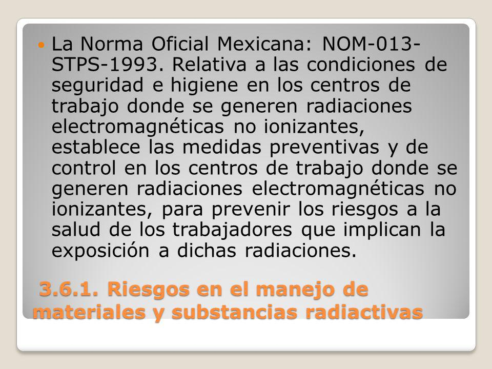 3.6.1. Riesgos en el manejo de materiales y substancias radiactivas