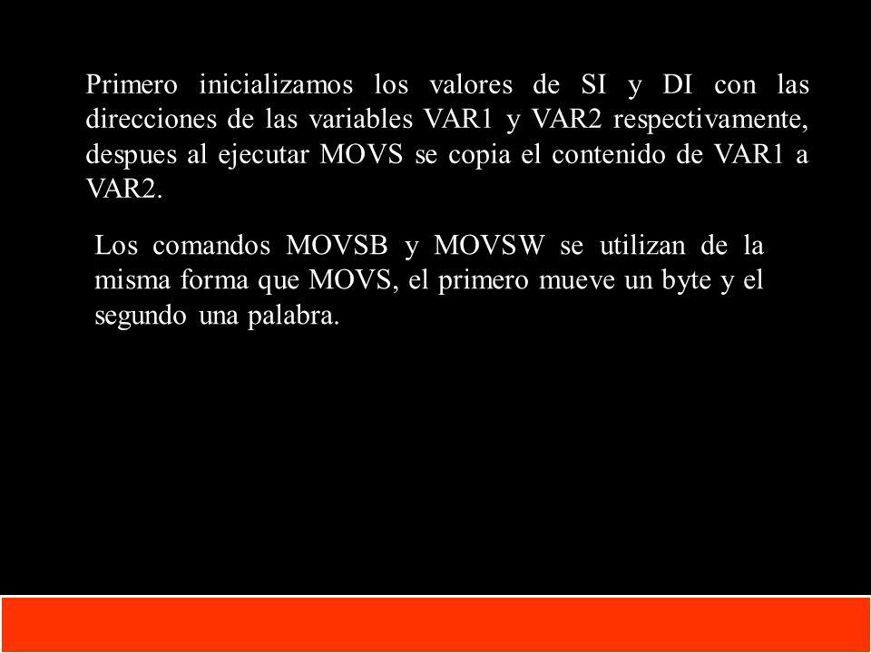 Primero inicializamos los valores de SI y DI con las direcciones de las variables VAR1 y VAR2 respectivamente, despues al ejecutar MOVS se copia el contenido de VAR1 a VAR2.
