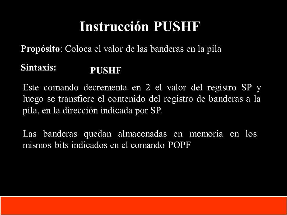 Instrucción PUSHF Propósito: Coloca el valor de las banderas en la pila. Sintaxis: PUSHF.