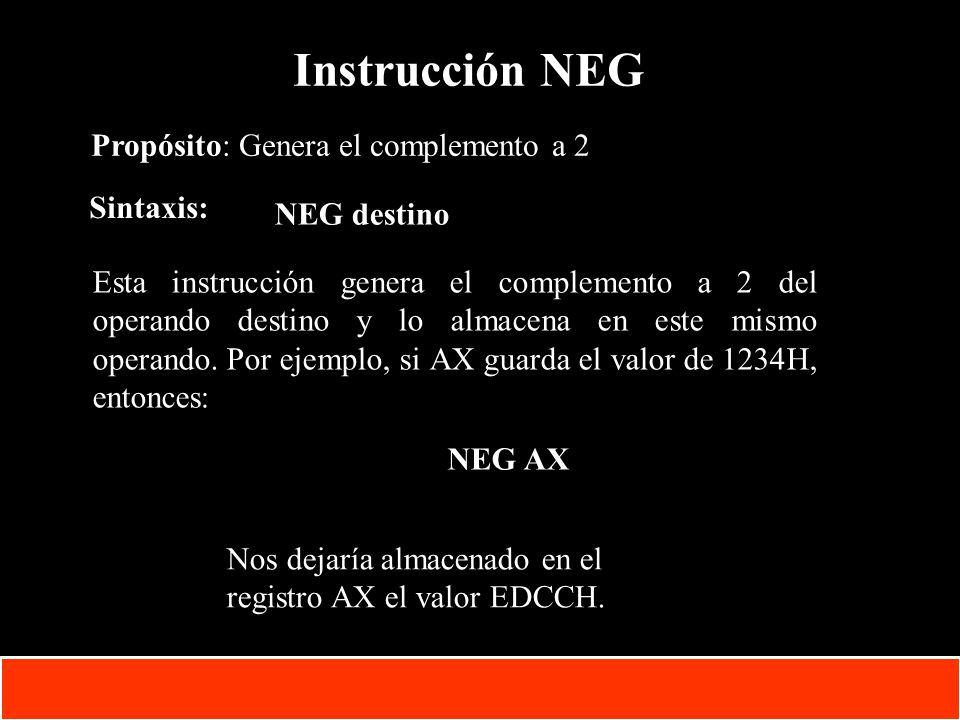 Instrucción NEG Propósito: Genera el complemento a 2 Sintaxis: