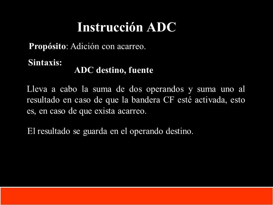 Instrucción ADC Propósito: Adición con acarreo. Sintaxis: