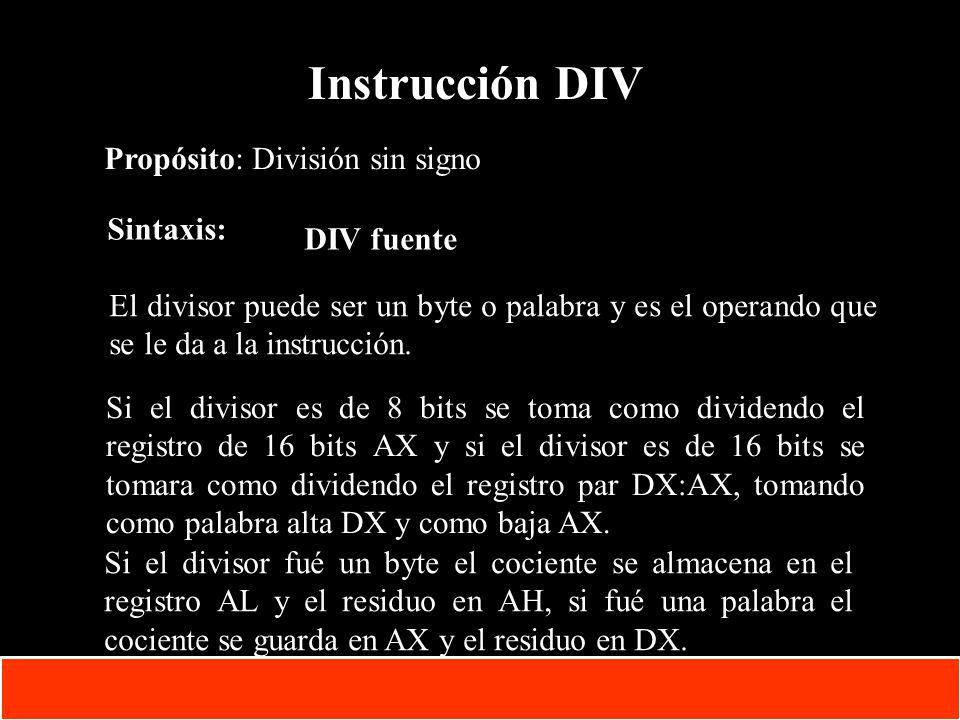 Instrucción DIV Propósito: División sin signo Sintaxis: DIV fuente