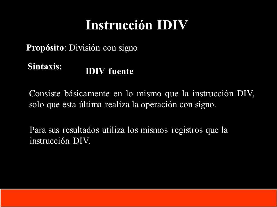 Instrucción IDIV Propósito: División con signo Sintaxis: IDIV fuente