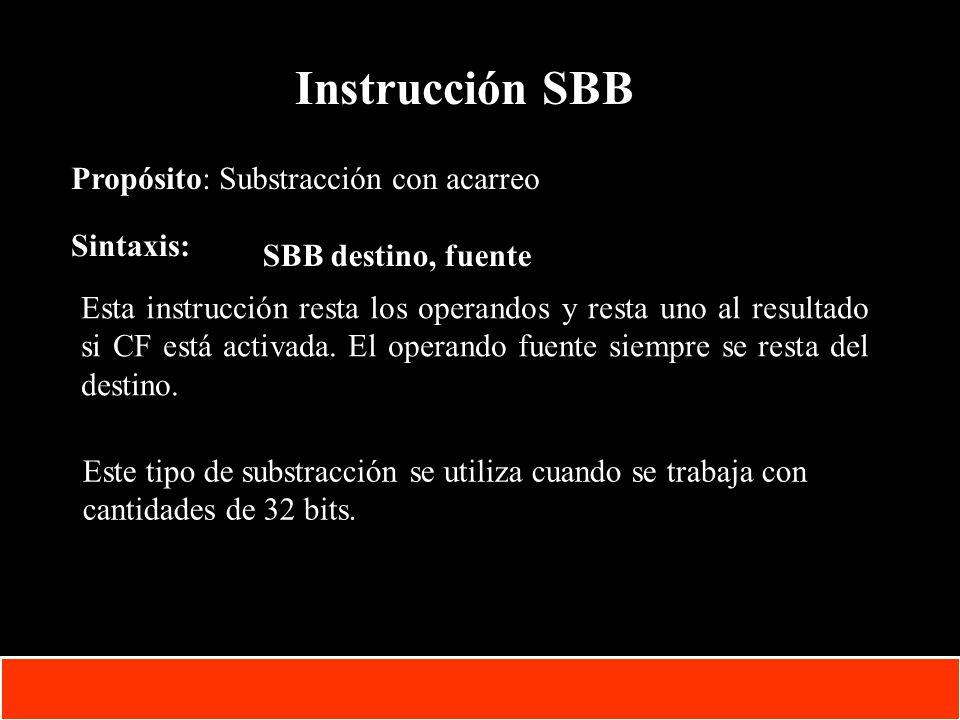 Instrucción SBB Propósito: Substracción con acarreo Sintaxis: