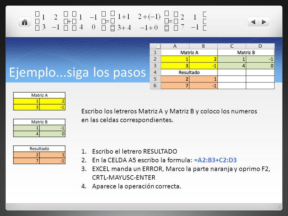 Ejemplo...siga los pasos Escribo los letreros Matriz A y Matriz B y coloco los numeros en las celdas correspondientes.