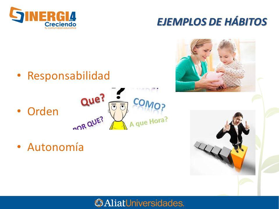 EJEMPLOS DE HÁBITOS Responsabilidad Orden Autonomía