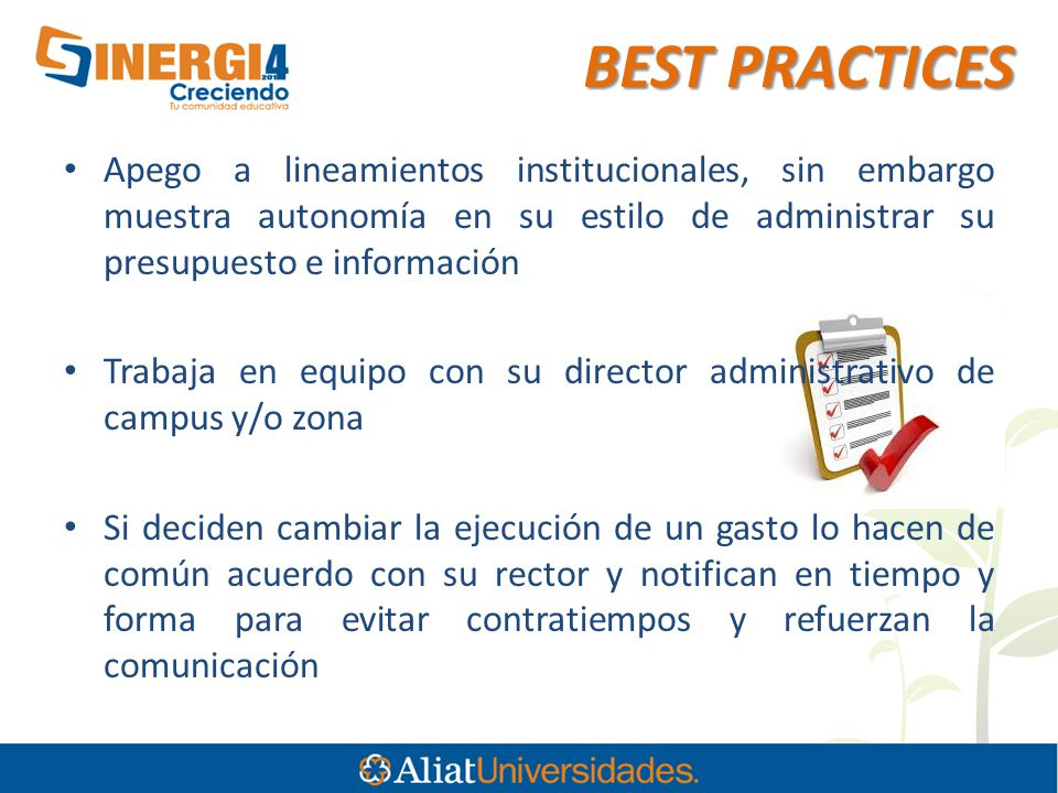 BEST PRACTICES Apego a lineamientos institucionales, sin embargo muestra autonomía en su estilo de administrar su presupuesto e información.