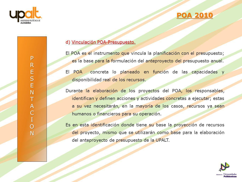 POA 2010 P R E S N T A C I O d) Vinculación POA-Presupuesto.