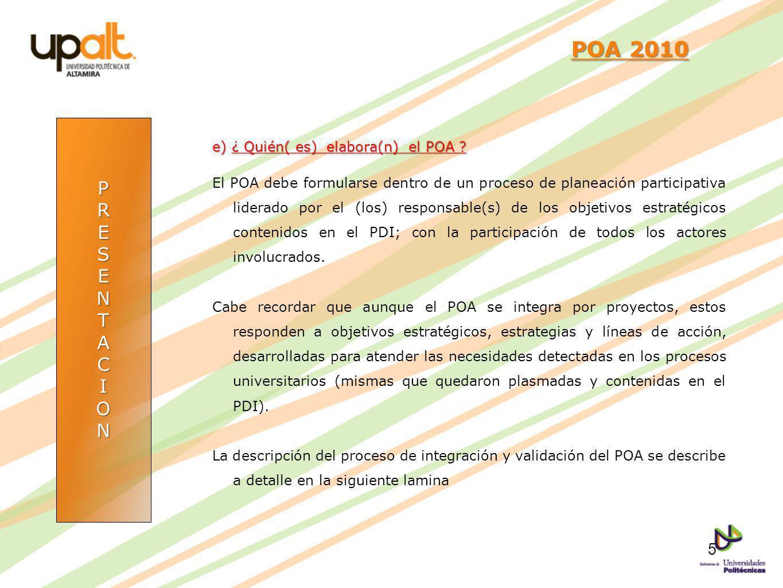 POA 2010 P R E S N T A C I O e) ¿ Quién( es) elabora(n) el POA