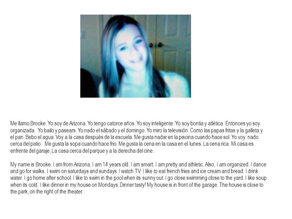 Me llamo Brooke. Yo soy de Arizona. Yo tengo catorce años