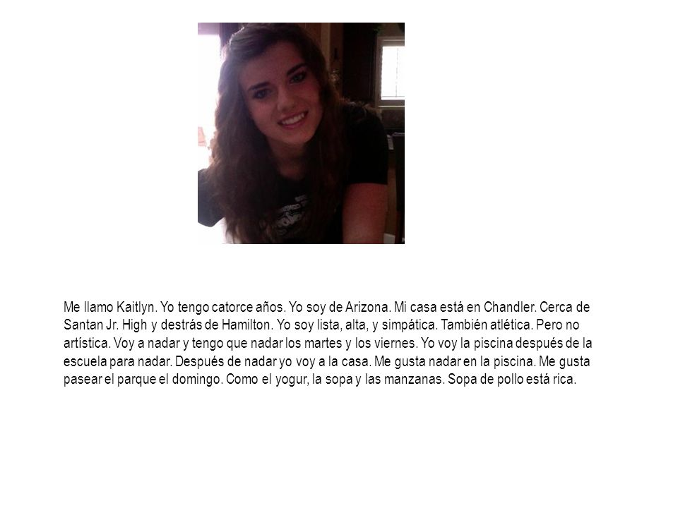 Me llamo Kaitlyn. Yo tengo catorce años. Yo soy de Arizona
