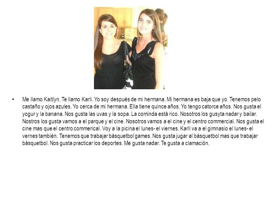 Me llamo Kaitlyn. Te llamo Karli. Yo soy después de mi hermana