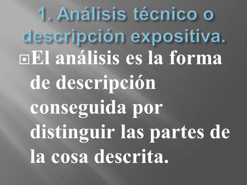 1. Análisis técnico o descripción expositiva.