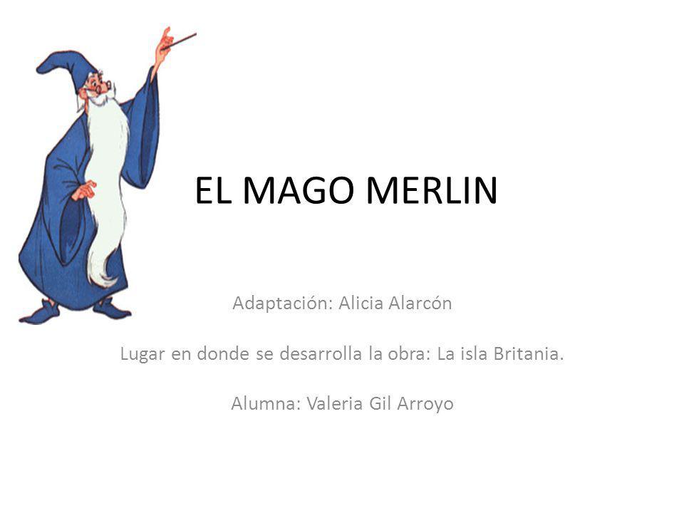 EL MAGO MERLIN Adaptación: Alicia Alarcón