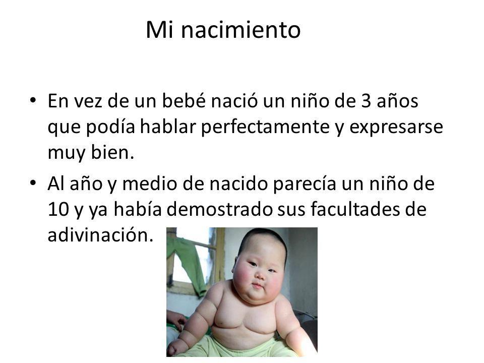 Mi nacimiento En vez de un bebé nació un niño de 3 años que podía hablar perfectamente y expresarse muy bien.