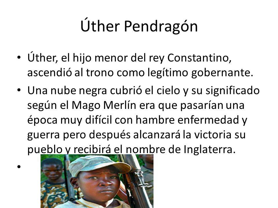 Úther Pendragón Úther, el hijo menor del rey Constantino, ascendió al trono como legítimo gobernante.