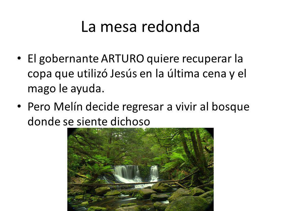 La mesa redonda El gobernante ARTURO quiere recuperar la copa que utilizó Jesús en la última cena y el mago le ayuda.
