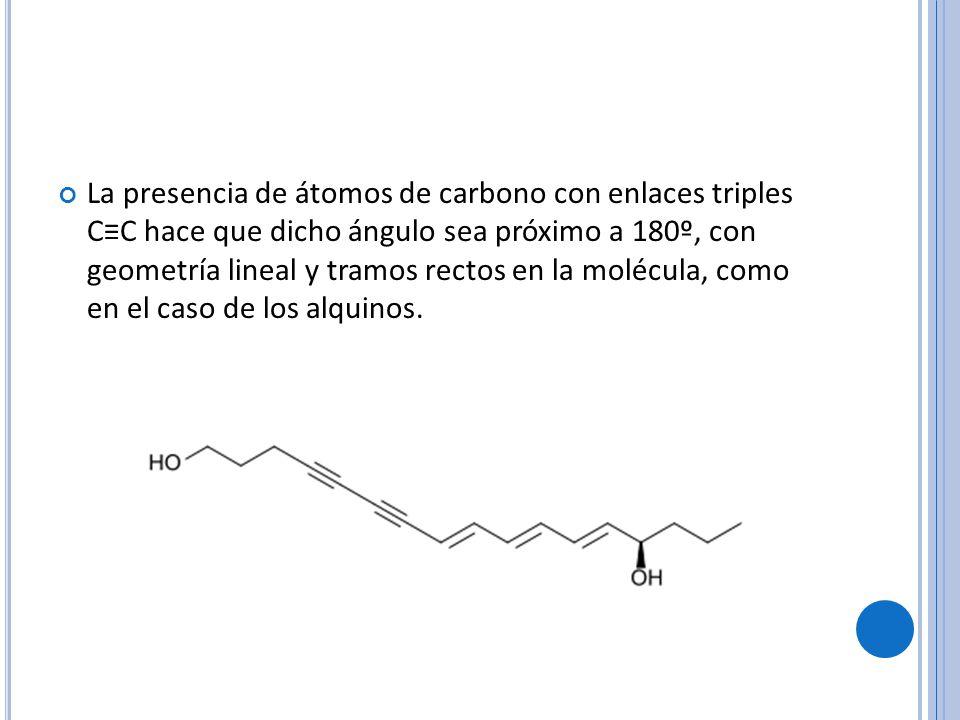 La presencia de átomos de carbono con enlaces triples C≡C hace que dicho ángulo sea próximo a 180º, con geometría lineal y tramos rectos en la molécula, como en el caso de los alquinos.
