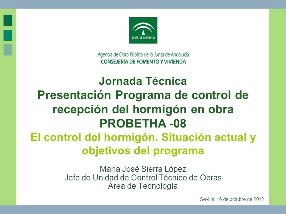 Jornada Técnica Presentación Programa de control de recepción del hormigón en obra PROBETHA -08 El control del hormigón. Situación actual y objetivos del programa