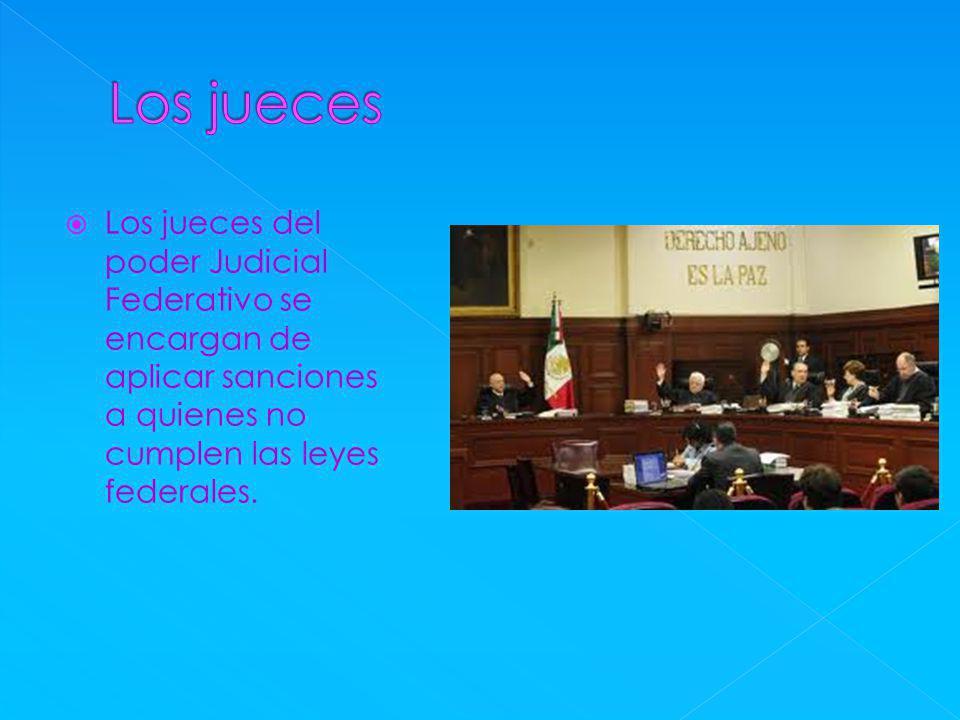 Los jueces Los jueces del poder Judicial Federativo se encargan de aplicar sanciones a quienes no cumplen las leyes federales.