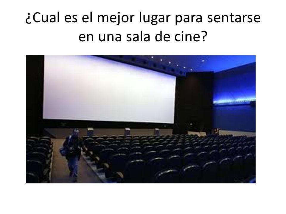¿Cual es el mejor lugar para sentarse en una sala de cine