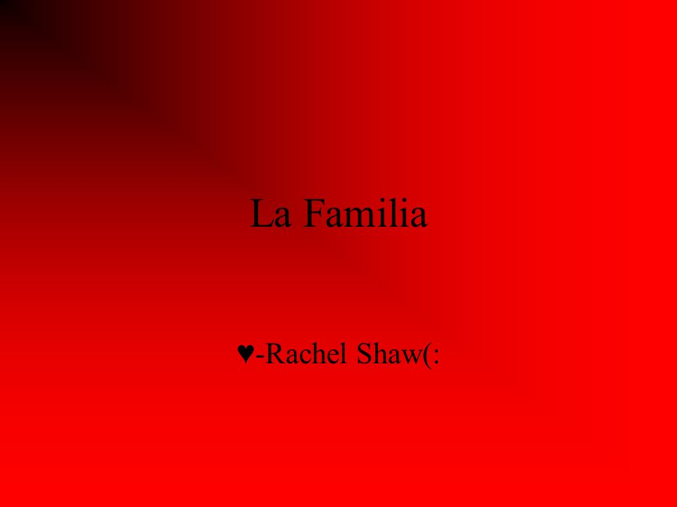 La Familia ♥-Rachel Shaw(: