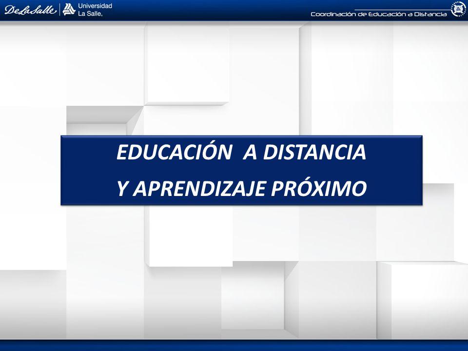 EDUCACIÓN A DISTANCIA Y APRENDIZAJE PRÓXIMO