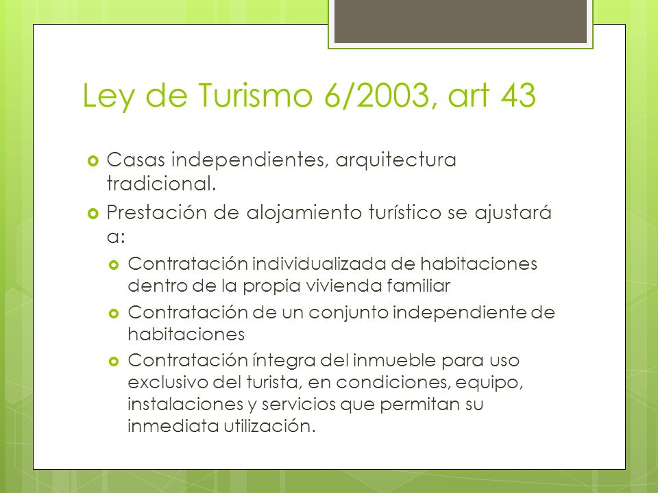 Ley de Turismo 6/2003, art 43 Casas independientes, arquitectura tradicional. Prestación de alojamiento turístico se ajustará a: