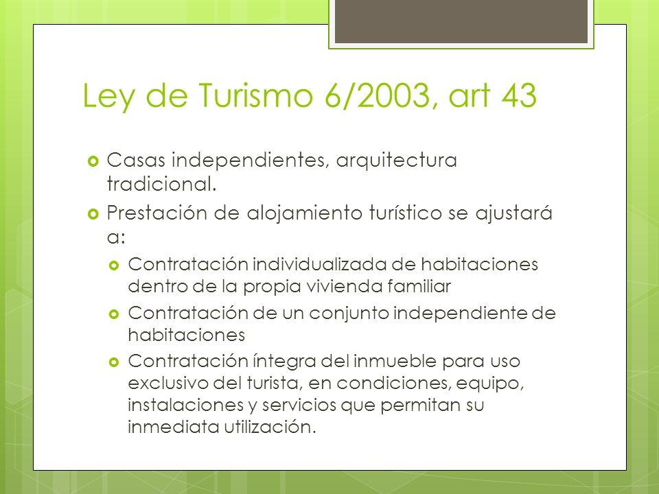 Ley de Turismo 6/2003, art 43Casas independientes, arquitectura tradicional. Prestación de alojamiento turístico se ajustará a: