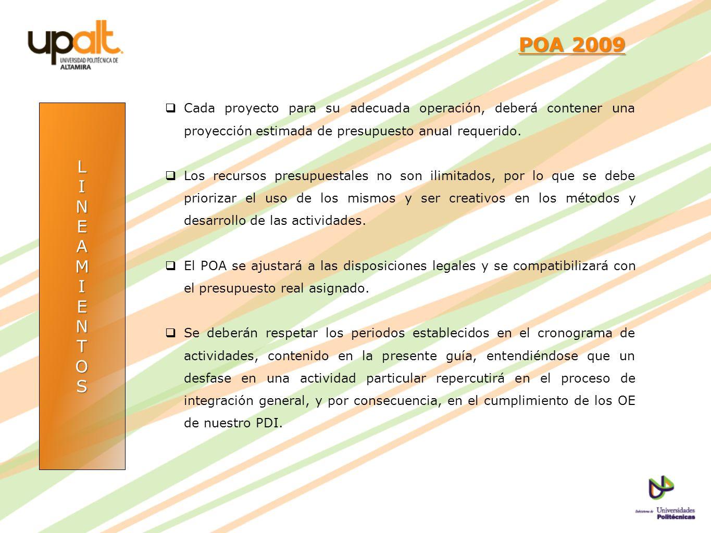 POA 2009 Cada proyecto para su adecuada operación, deberá contener una proyección estimada de presupuesto anual requerido.