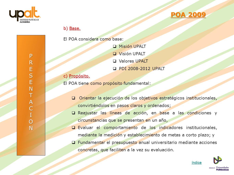 POA 2009 P R E S N T A C I O b) Base. El POA considera como base: