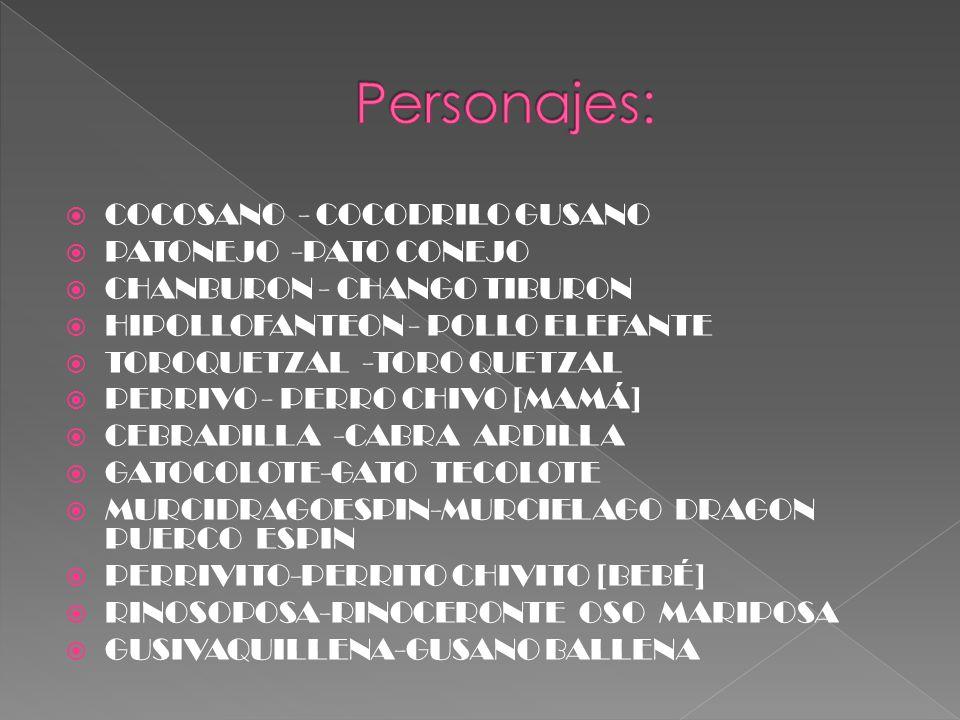 Personajes: COCOSANO - COCODRILO GUSANO PATONEJO -PATO CONEJO