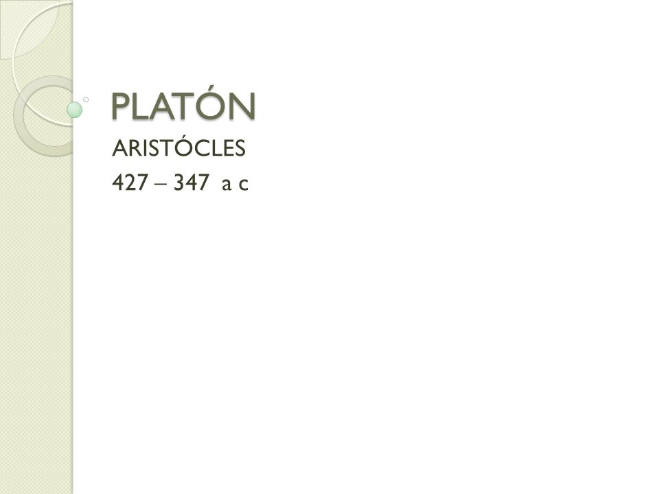 PLATÓN ARISTÓCLES 427 – 347 a c