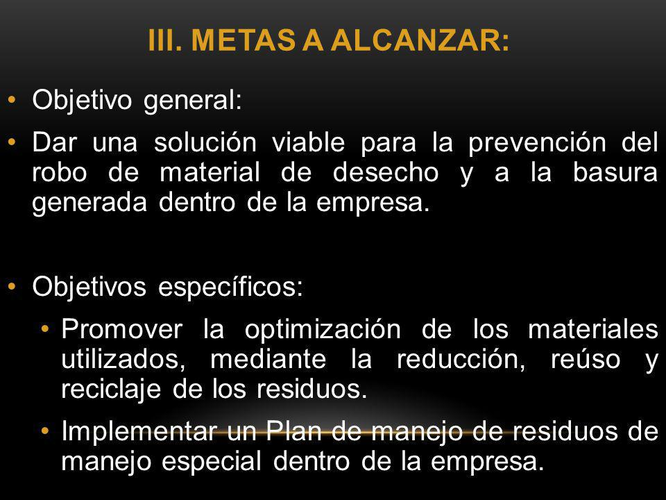 III. METAS A ALCANZAR: Objetivo general: