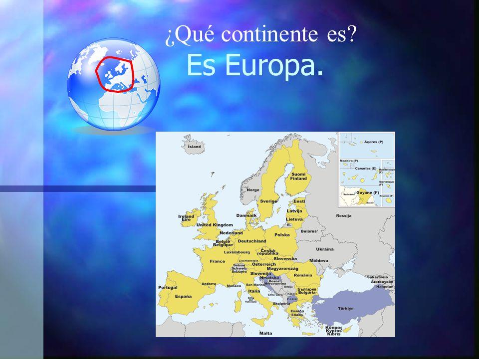 ¿Qué continente es Es Europa.