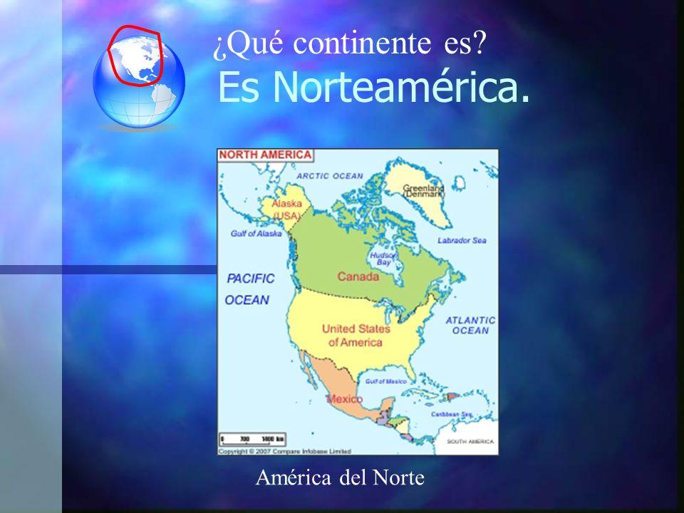 ¿Qué continente es Es Norteamérica. América del Norte