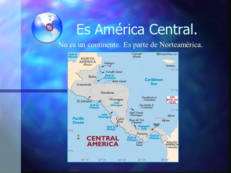 Es América Central. No es un continente. Es parte de Norteamérica.